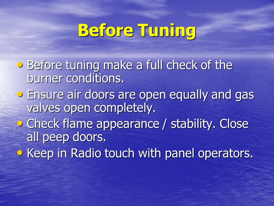 Before Tuning Before tuning make a full check of the burner conditions. Ensure air doors are open equally and gas valves open completely.