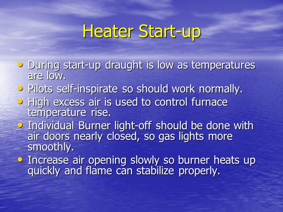 Heater Start-up During start-up draught is low as temperatures are low. Pilots self-inspirate so should work normally.