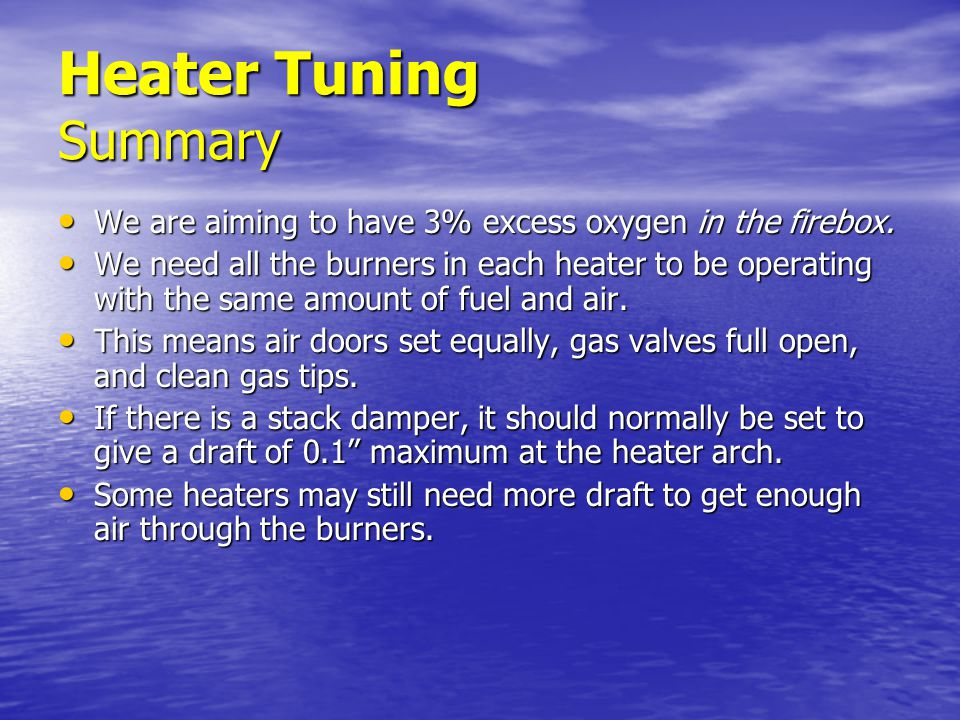Heater Tuning Summary We are aiming to have 3% excess oxygen in the firebox.