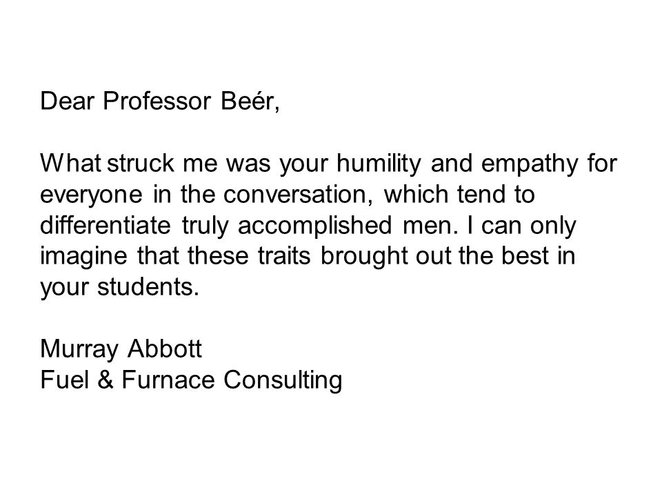 Dear Professor Beér, What struck me was your humility and empathy for everyone in the conversation, which tend to differentiate truly accomplished men.