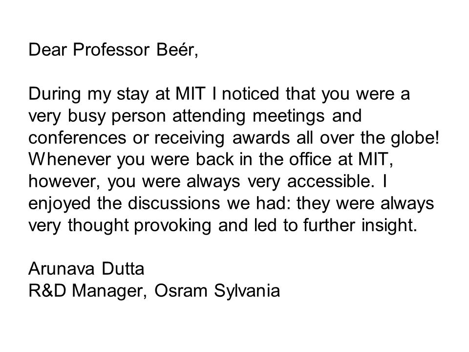 Dear Professor Beér, During my stay at MIT I noticed that you were a very busy person attending meetings and conferences or receiving awards all over the globe.