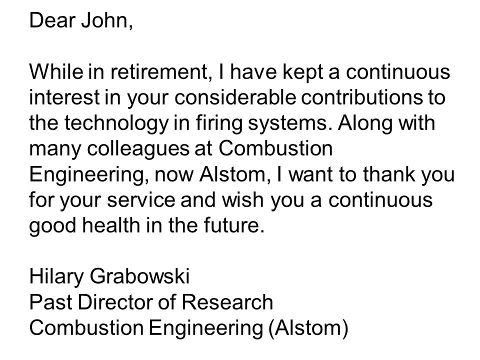 Dear John, While in retirement, I have kept a continuous interest in your considerable contributions to the technology in firing systems.
