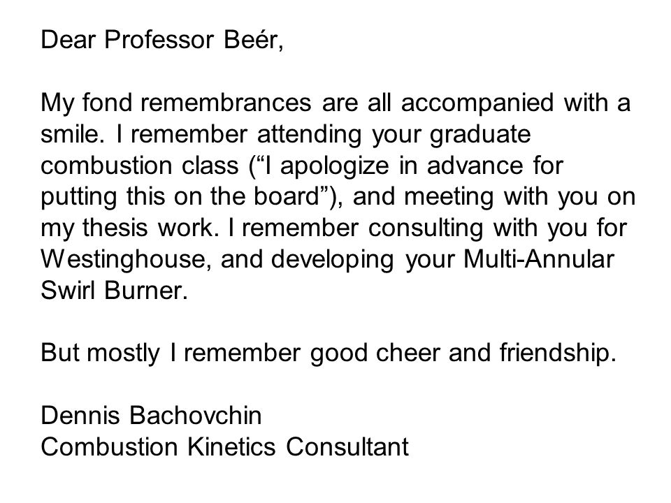 Dear Professor Beér, My fond remembrances are all accompanied with a smile.