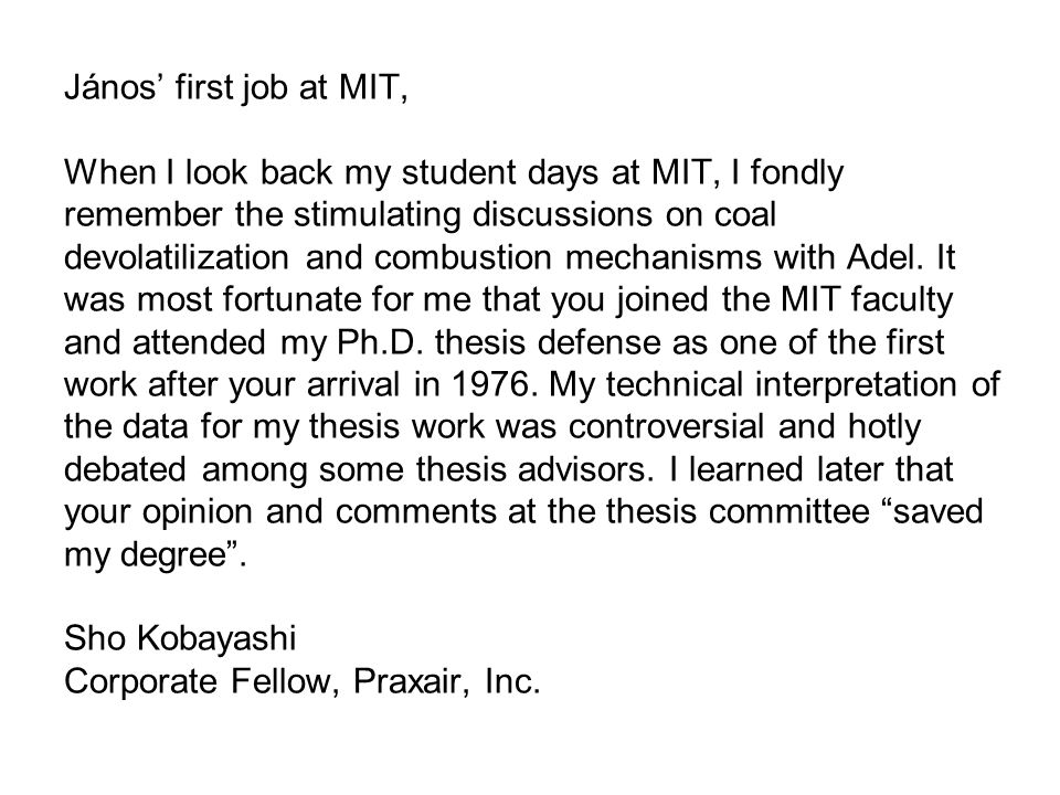 János' first job at MIT, When I look back my student days at MIT, I fondly remember the stimulating discussions on coal devolatilization and combustion mechanisms with Adel.