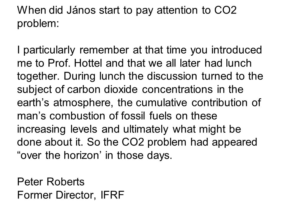 When did János start to pay attention to CO2 problem: I particularly remember at that time you introduced me to Prof.