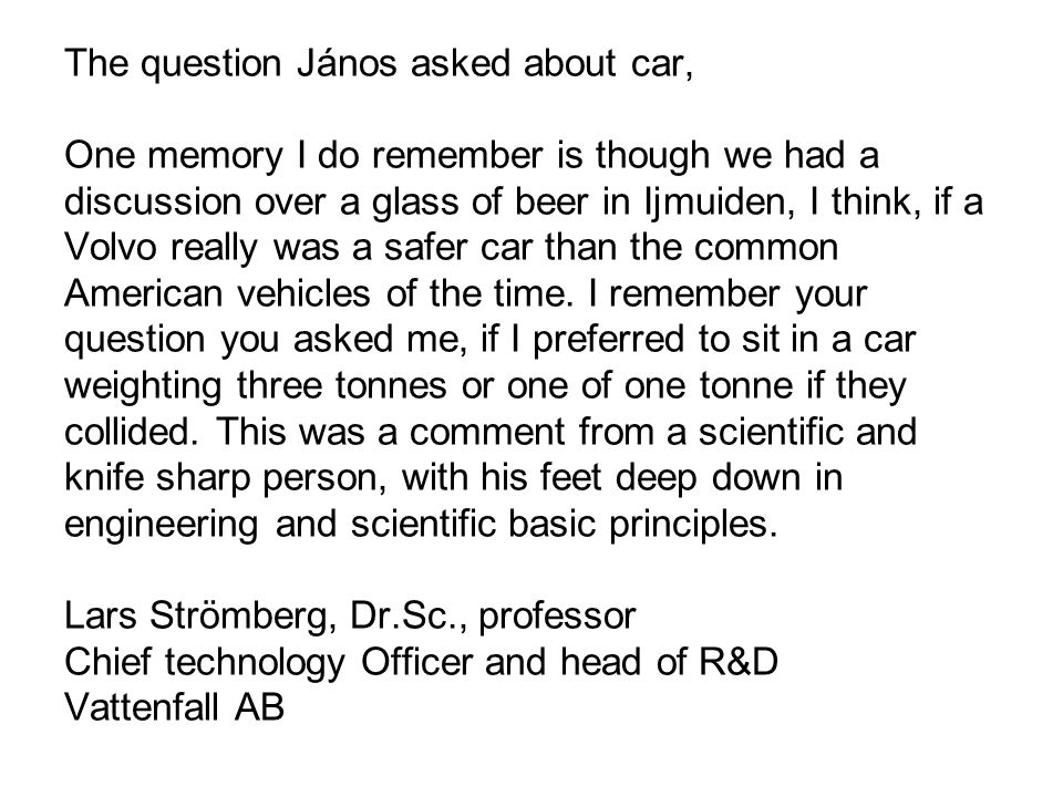 The question János asked about car, One memory I do remember is though we had a discussion over a glass of beer in Ijmuiden, I think, if a Volvo really was a safer car than the common American vehicles of the time.