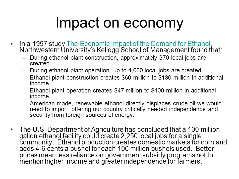 Impact on economy In a 1997 study The Economic Impact of the Demand for Ethanol, Northwestern University's Kellogg School of Management found that: