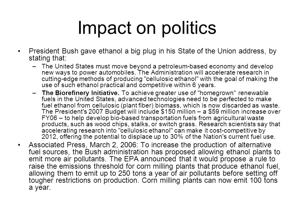 Impact on politics President Bush gave ethanol a big plug in his State of the Union address, by stating that: