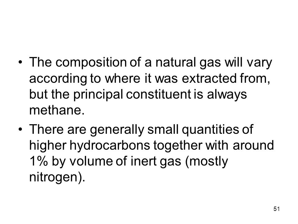 The composition of a natural gas will vary according to where it was extracted from, but the principal constituent is always methane.