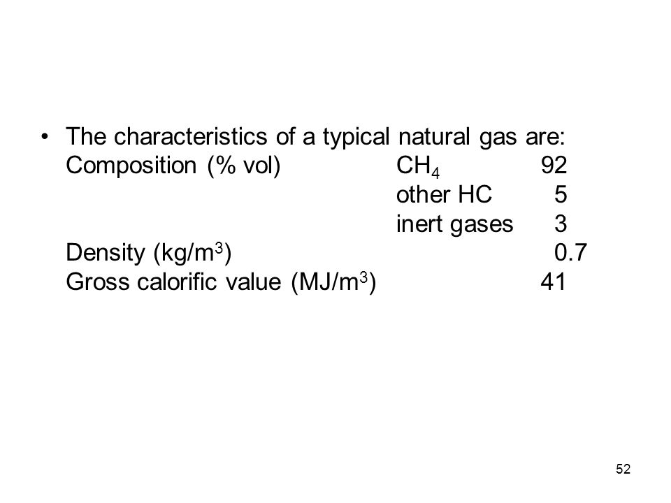 The characteristics of a typical natural gas are: Composition (% vol)