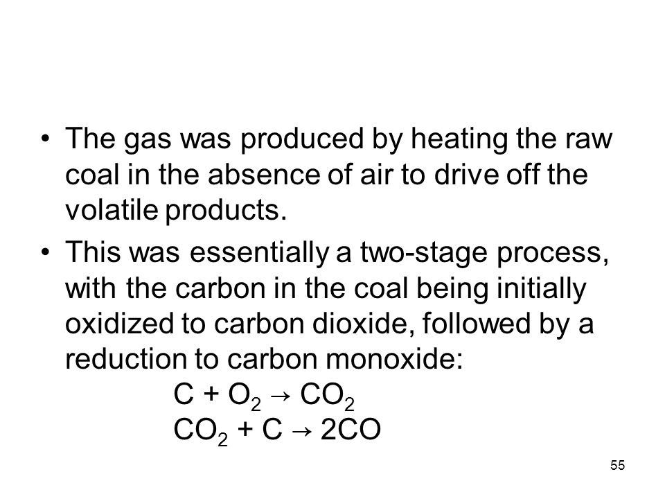 The gas was produced by heating the raw coal in the absence of air to drive off the volatile products.