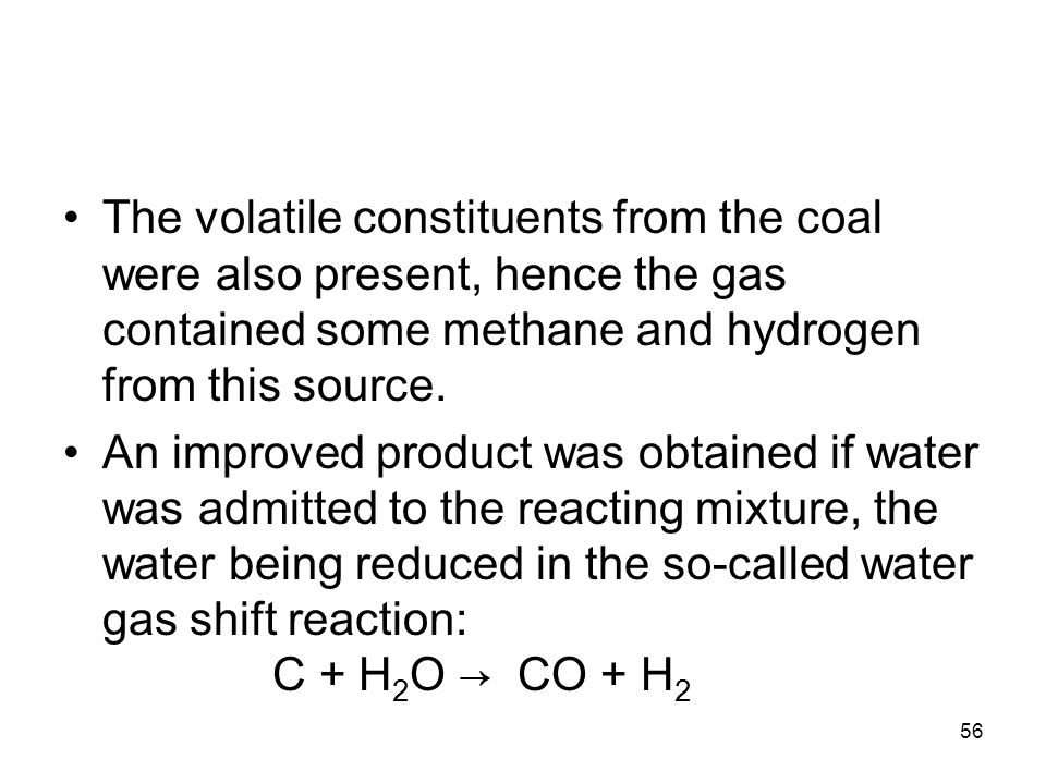 The volatile constituents from the coal were also present, hence the gas contained some methane and hydrogen from this source.