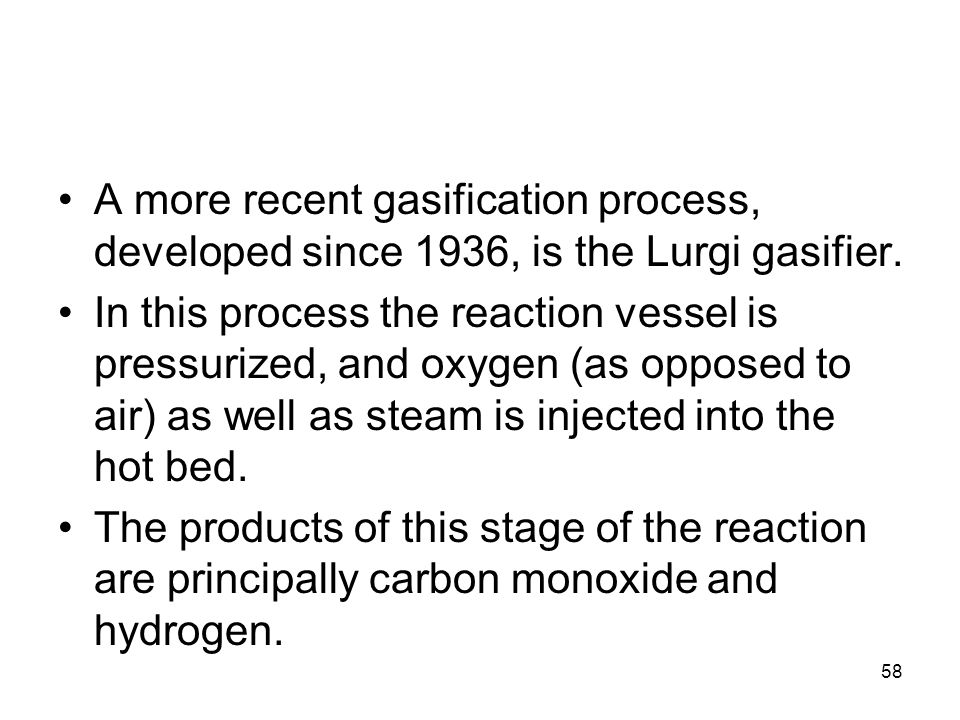 A more recent gasification process, developed since 1936, is the Lurgi gasifier.