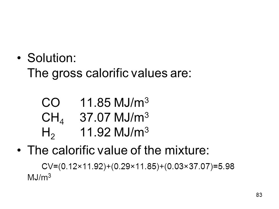 Solution: The gross calorific values are:. CO. 11. 85 MJ/m3. CH4. 37