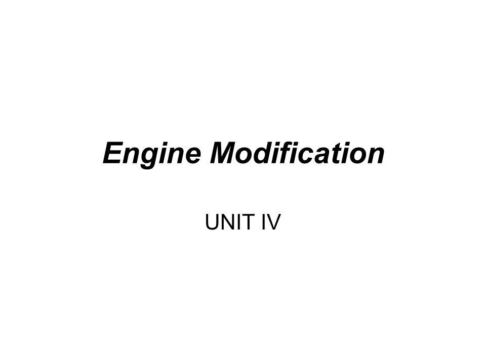 Engine Modification UNIT IV