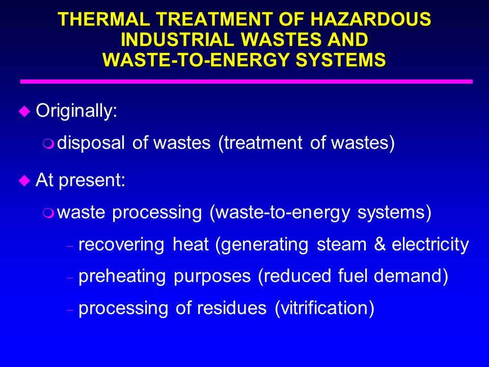 THERMAL TREATMENT OF HAZARDOUS INDUSTRIAL WASTES AND WASTE-TO-ENERGY SYSTEMS
