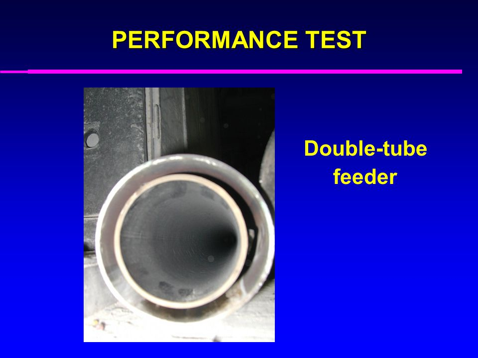 PERFORMANCE TEST Double-tube feeder
