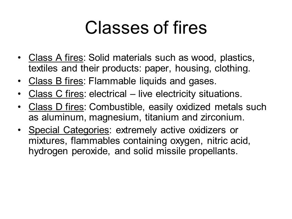 Classes of fires Class A fires: Solid materials such as wood, plastics, textiles and their products: paper, housing, clothing.