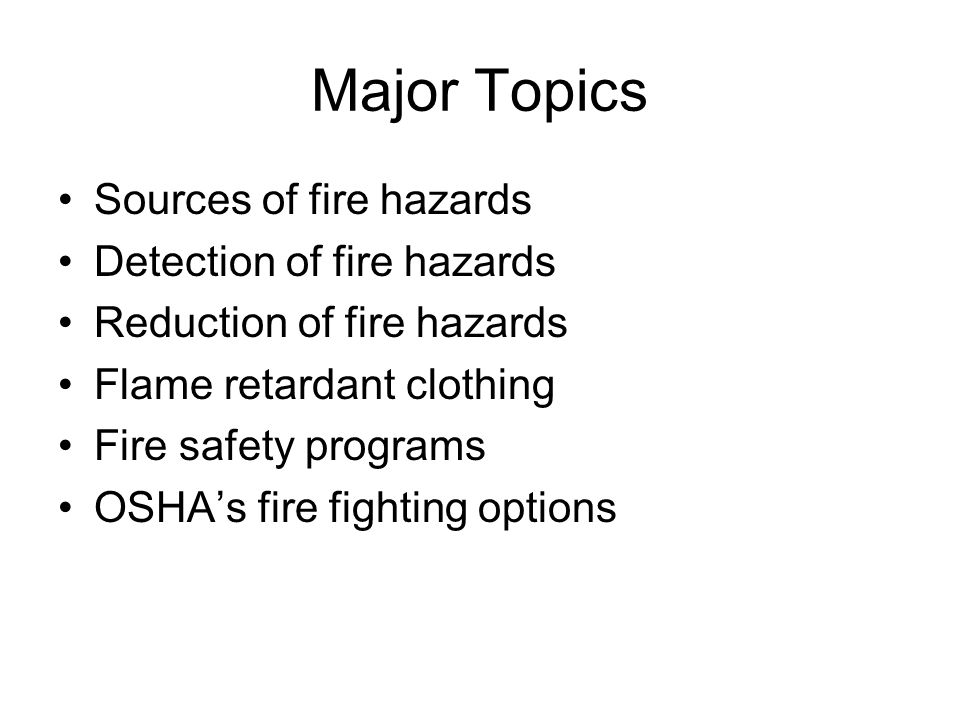Major Topics Sources of fire hazards Detection of fire hazards