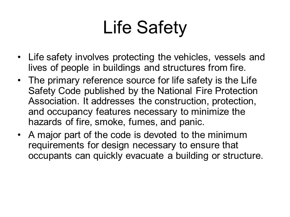 Life Safety Life safety involves protecting the vehicles, vessels and lives of people in buildings and structures from fire.
