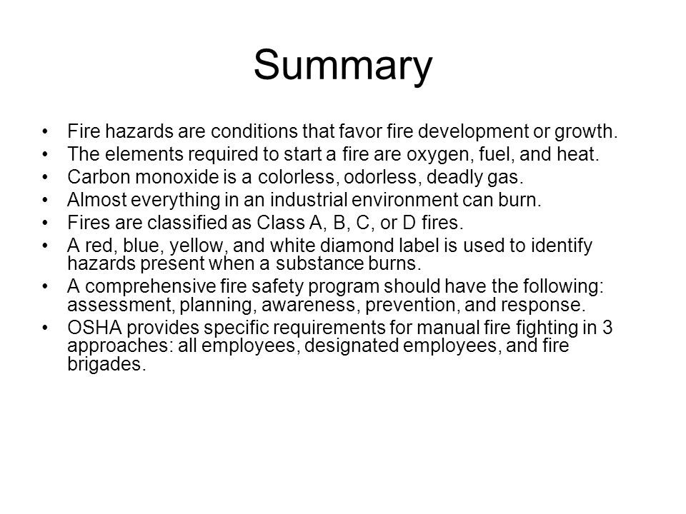 Summary Fire hazards are conditions that favor fire development or growth. The elements required to start a fire are oxygen, fuel, and heat.