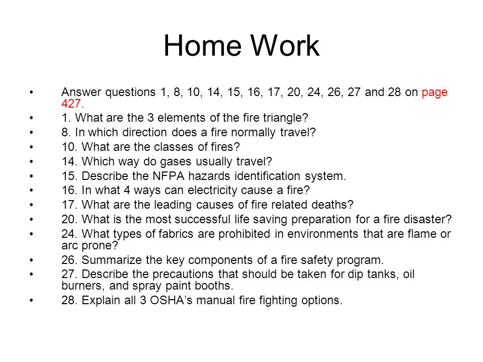 Home Work Answer questions 1, 8, 10, 14, 15, 16, 17, 20, 24, 26, 27 and 28 on page 427. 1. What are the 3 elements of the fire triangle
