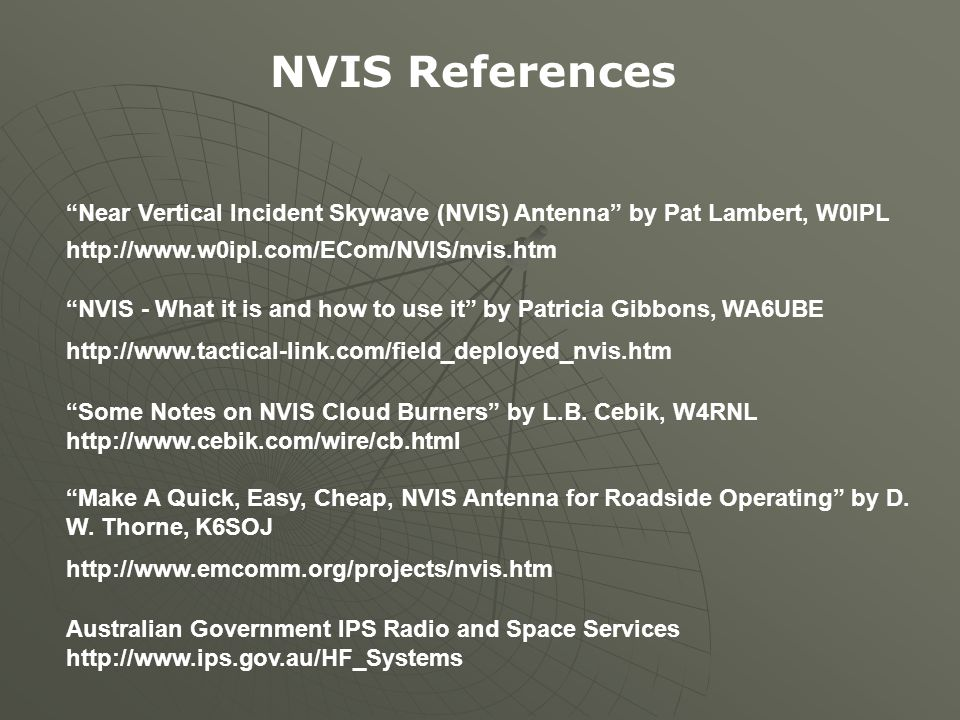 NVIS References Near Vertical Incident Skywave (NVIS) Antenna by Pat Lambert, W0IPL. http://www.w0ipl.com/ECom/NVIS/nvis.htm.