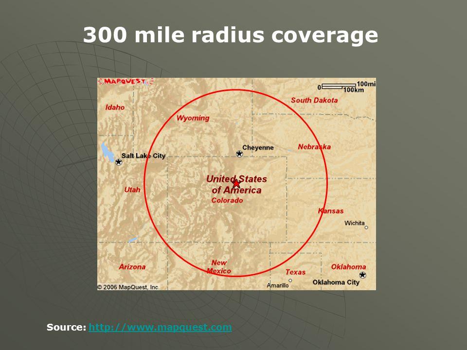300 mile radius coverage Source: http://www.mapquest.com