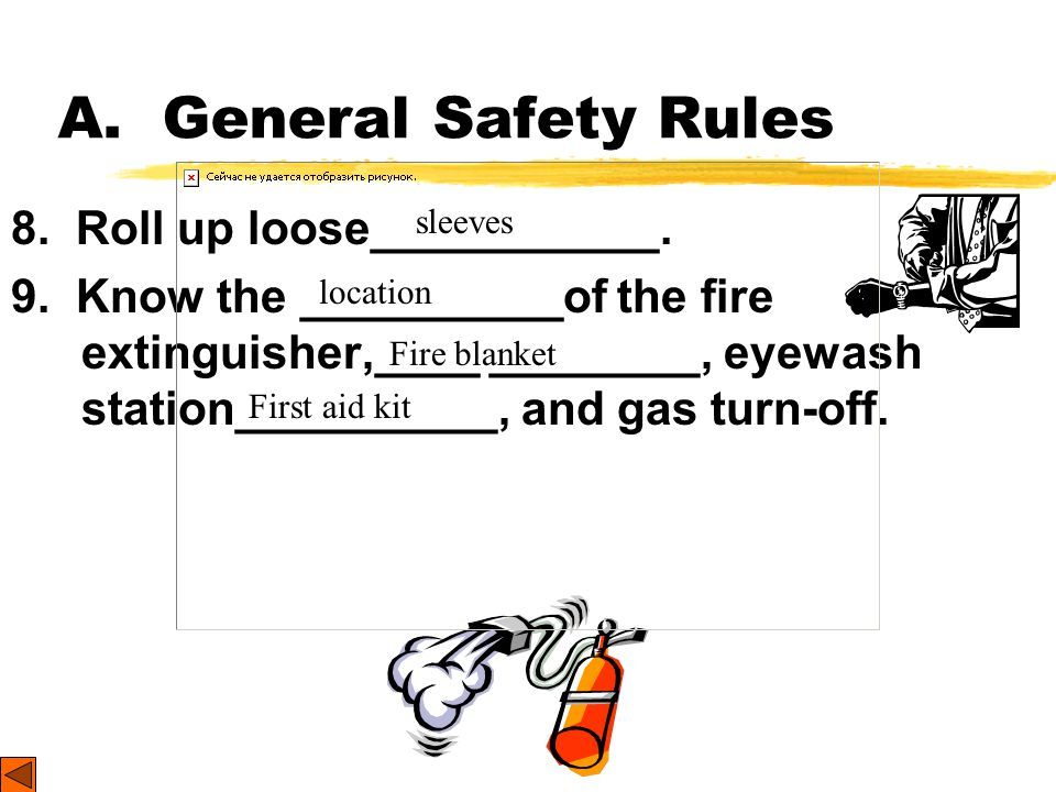 A. General Safety Rules 8. Roll up loose___________.