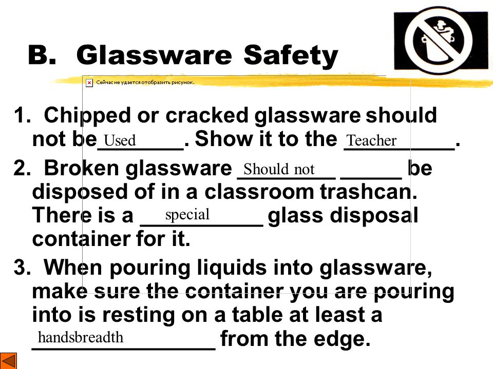 B. Glassware Safety 1. Chipped or cracked glassware should not be_______. Show it to the _________.