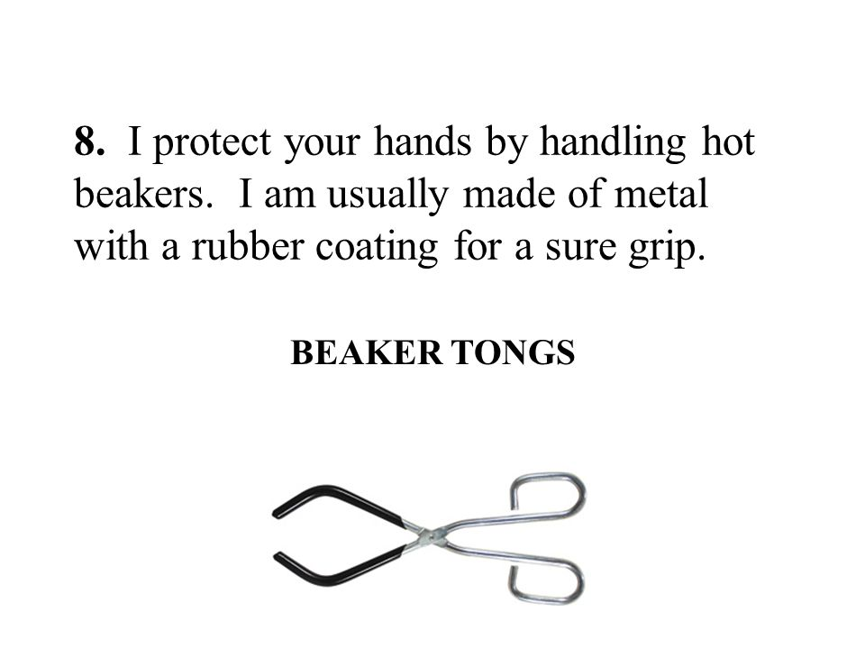 8. I protect your hands by handling hot beakers
