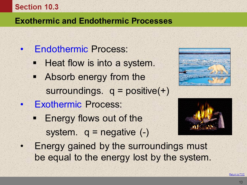 Endothermic Process: Heat flow is into a system. Absorb energy from the. surroundings. q = positive(+)