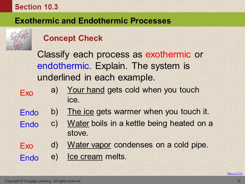 Concept Check Classify each process as exothermic or endothermic. Explain. The system is underlined in each example.