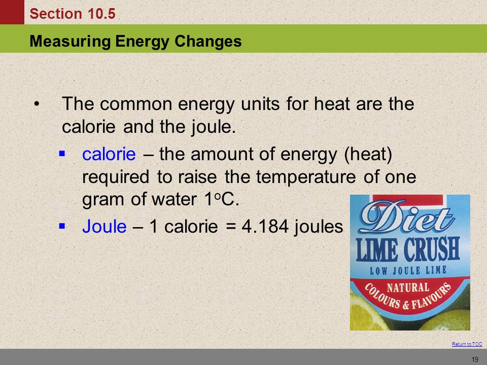The common energy units for heat are the calorie and the joule.