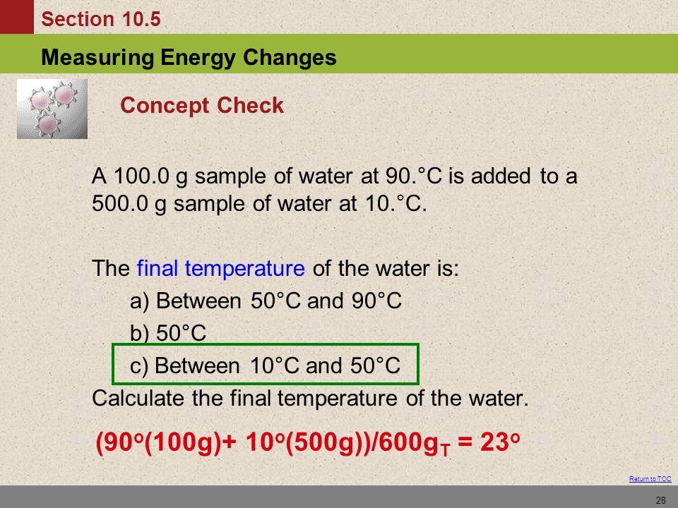 (90o(100g)+ 10o(500g))/600gT = 23o Concept Check