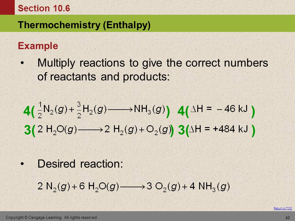 Example Multiply reactions to give the correct numbers of reactants and products: 4( ) 4( )