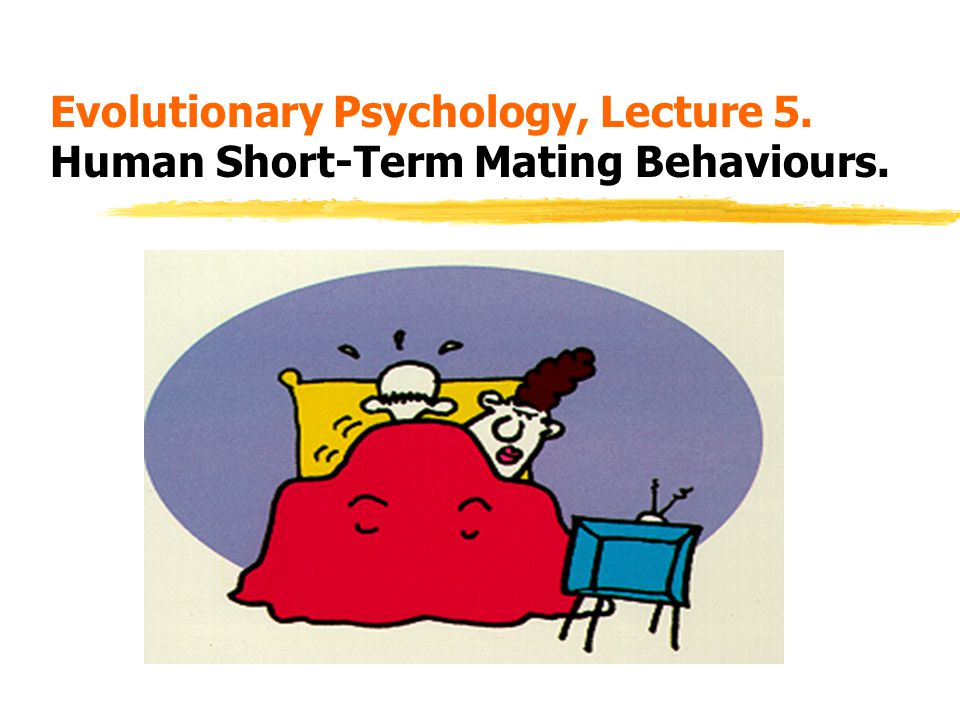 Evolutionary Psychology, Lecture 5. Human Short-Term Mating Behaviours.