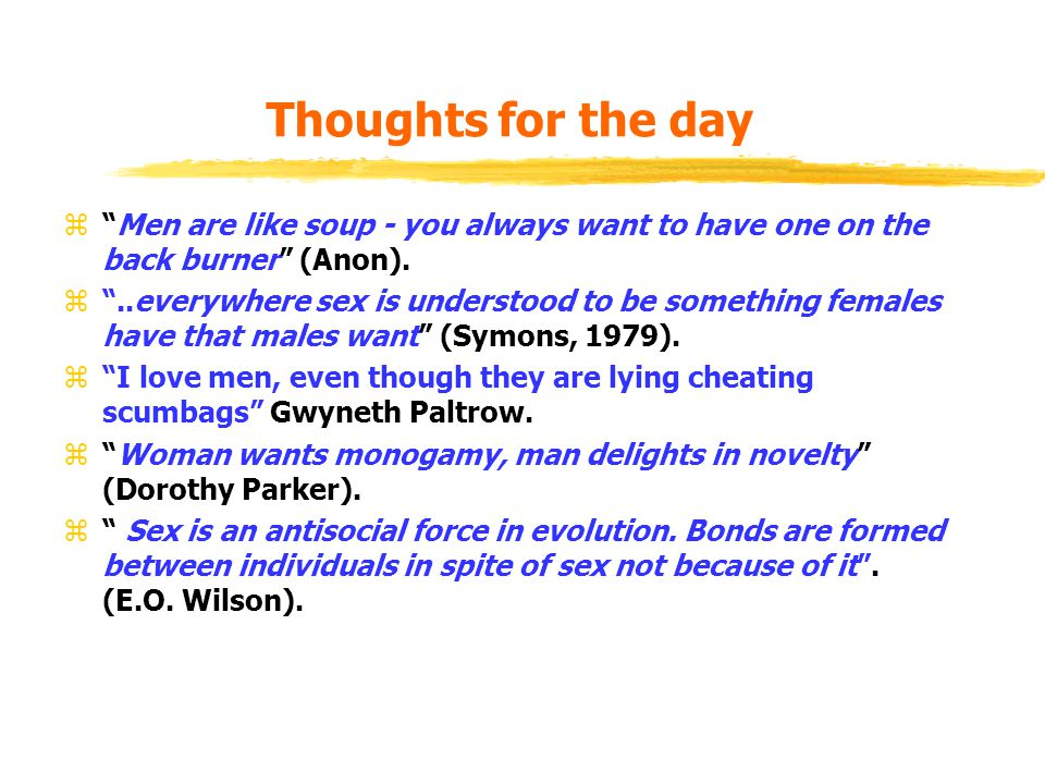 Thoughts for the day Men are like soup - you always want to have one on the back burner (Anon).