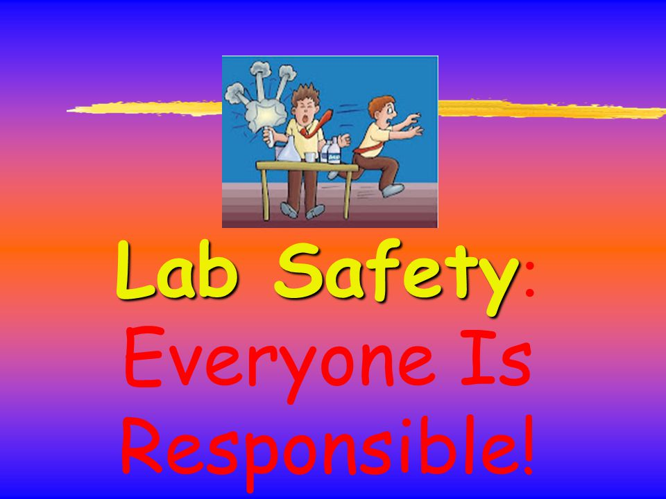 Lab Safety: Everyone Is Responsible!