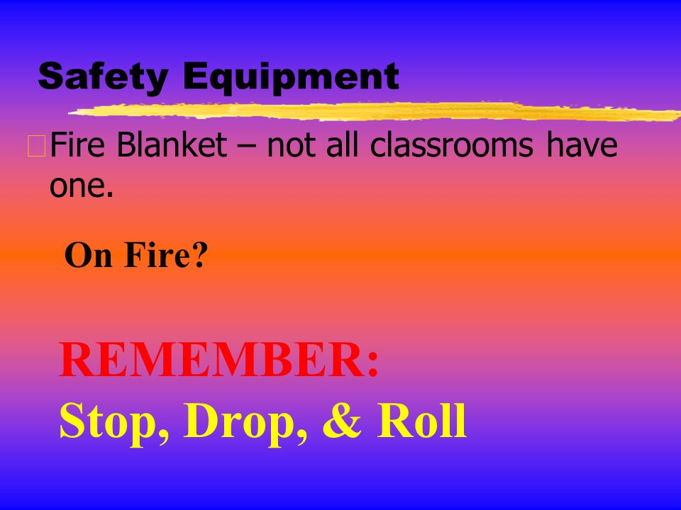 REMEMBER: Stop, Drop, & Roll Safety Equipment On Fire