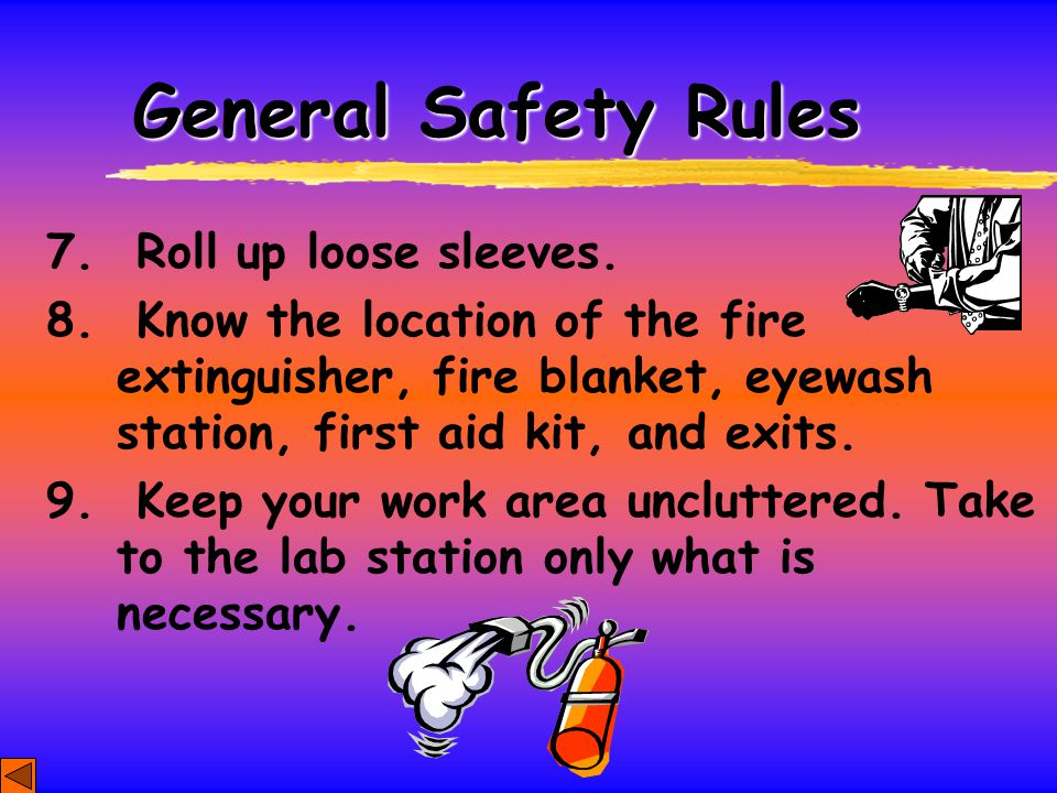 General Safety Rules 7. Roll up loose sleeves.