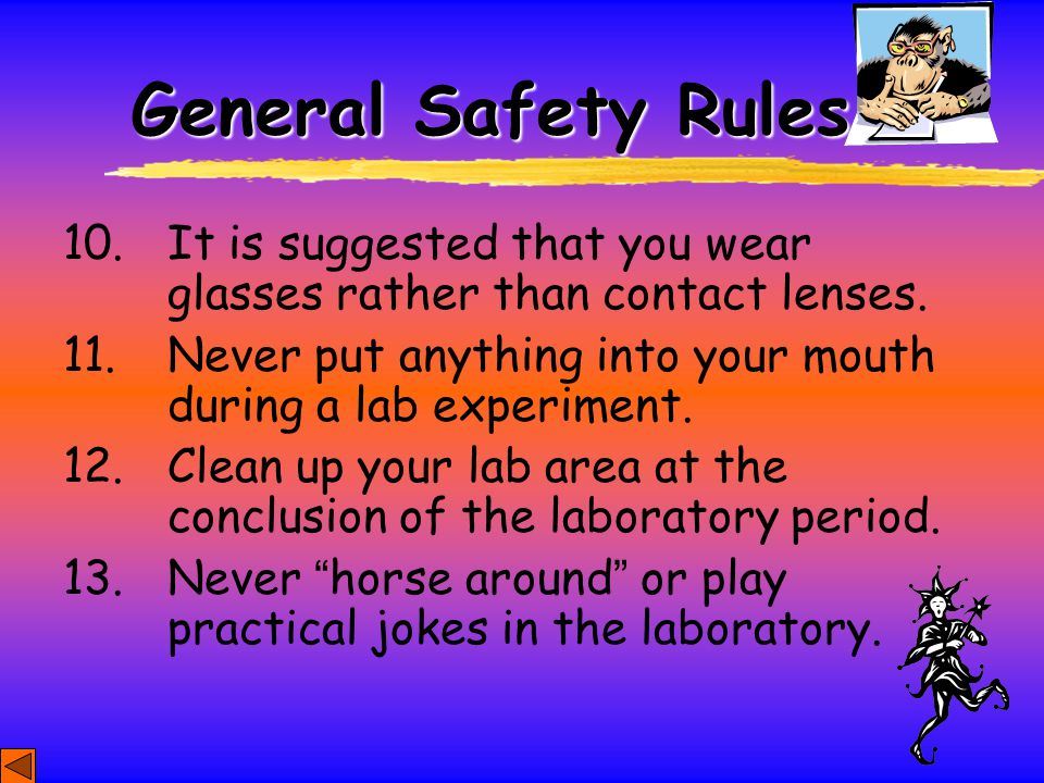 General Safety Rules 10. It is suggested that you wear glasses rather than contact lenses.