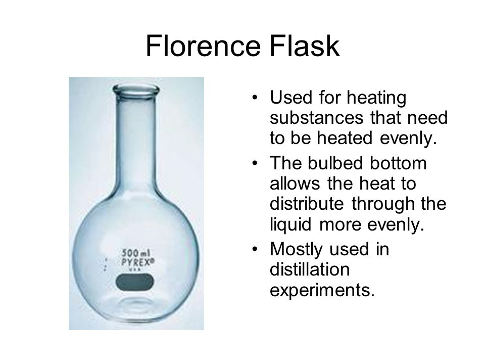 Florence Flask Used for heating substances that need to be heated evenly.