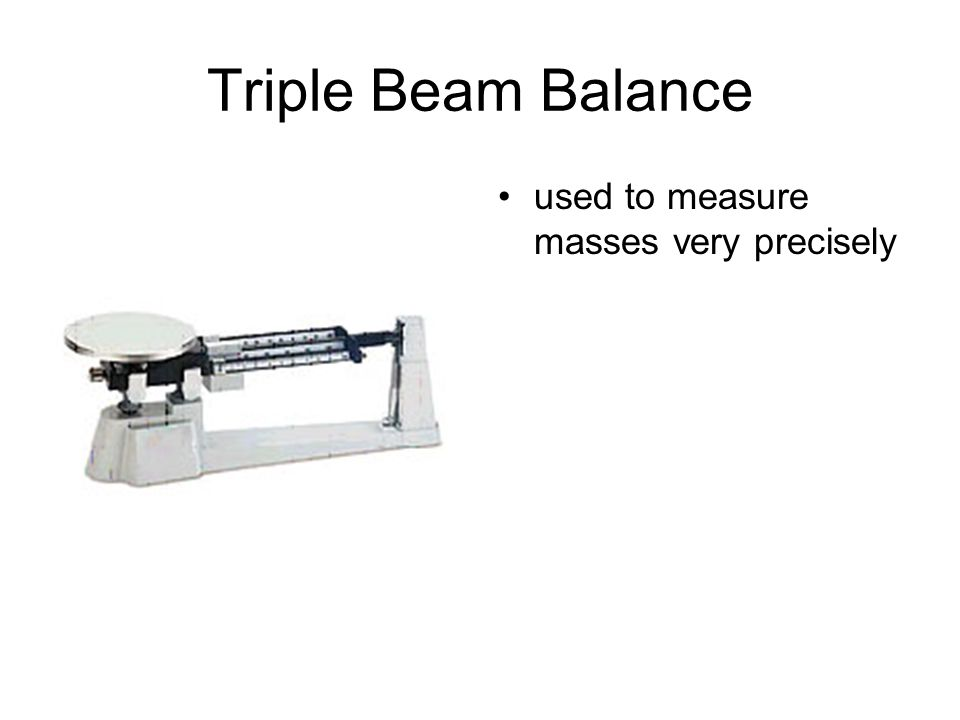 Triple Beam Balance used to measure masses very precisely