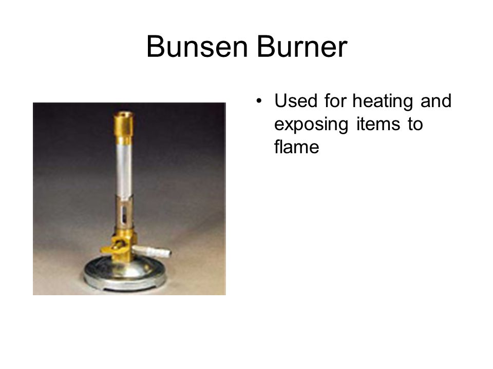 Bunsen Burner Used for heating and exposing items to flame