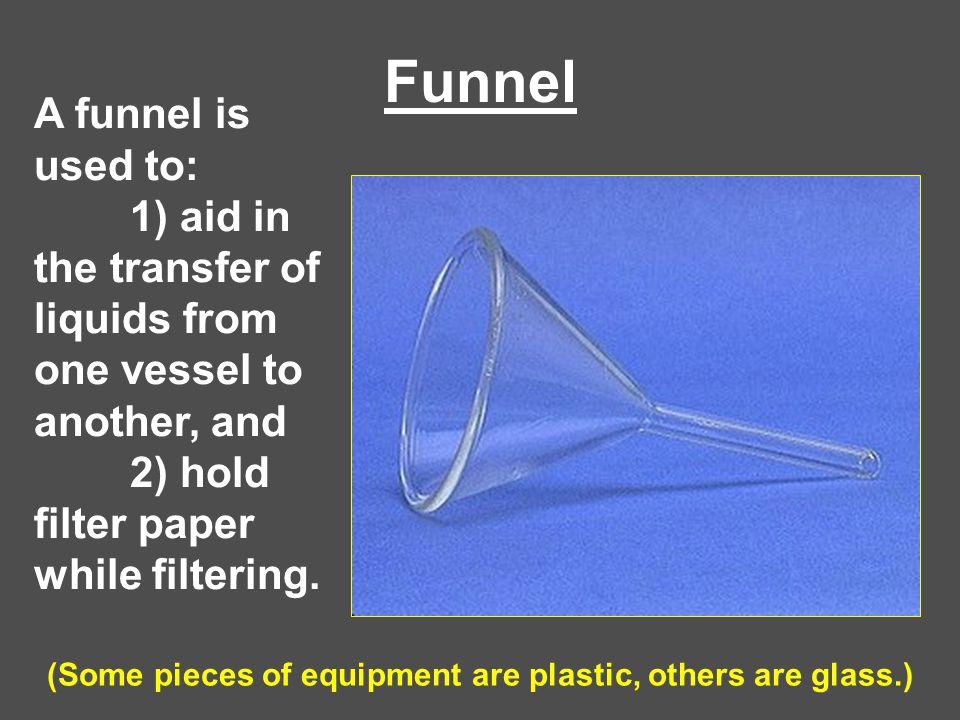 (Some pieces of equipment are plastic, others are glass.)