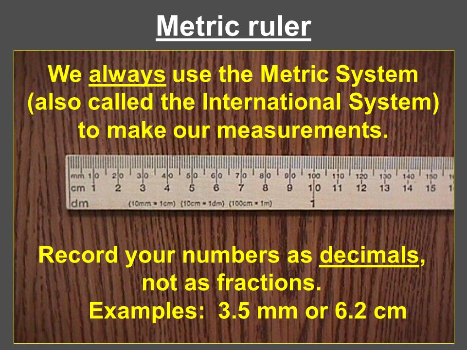 Record your numbers as decimals, not as fractions.