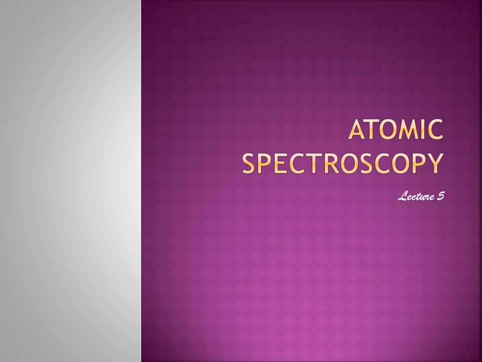 ATOMIC SPECTROSCOPY Lecture 5