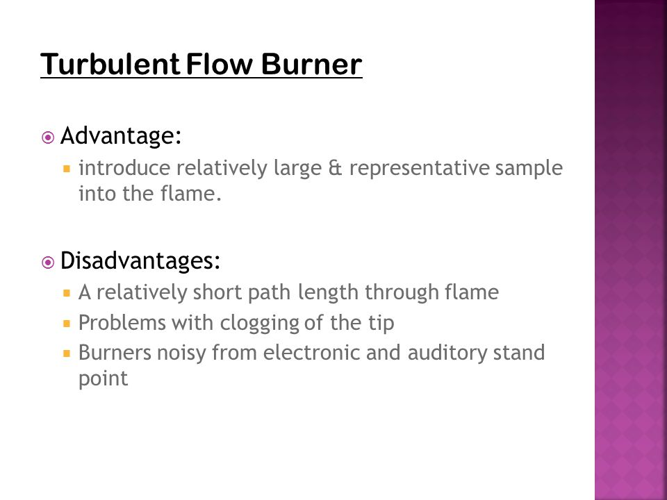 Turbulent Flow Burner Advantage: Disadvantages: