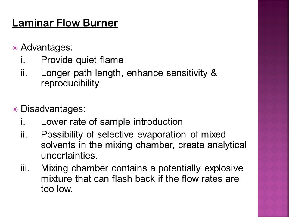 Laminar Flow Burner Advantages: i. Provide quiet flame